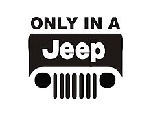 ONLY IN A JEEP Photographic Print