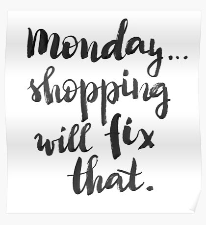 Monday... Shopping will fix that! Poster