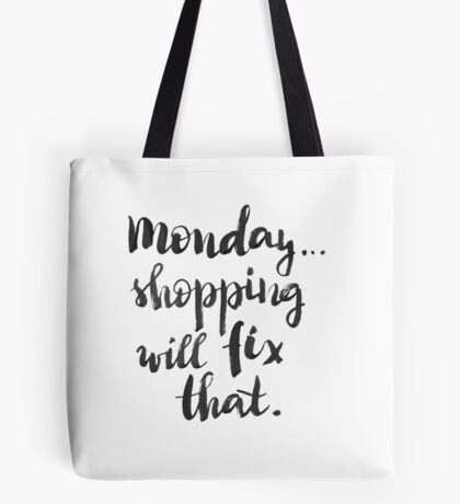 Monday... Shopping will fix that! Tote Bag