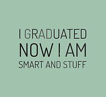 I graduated. Now I am smart and stuff by byzmo