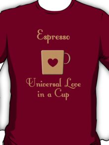 Espresso -- Universal Love in a Cup T-Shirt