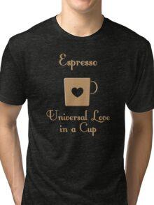 Espresso -- Universal Love in a Cup Tri-blend T-Shirt