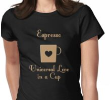 Espresso -- Universal Love in a Cup Womens Fitted T-Shirt
