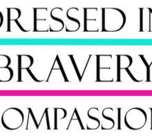 Dressed in Bravery, Compassion, Love, & Humility Sticker