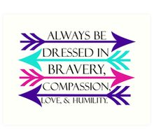 Dressed in Bravery, Compassion, Love, & Humility Art Print
