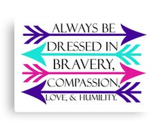 Dressed in Bravery, Compassion, Love, & Humility Canvas Print