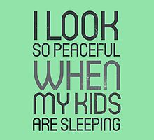 I look so peaceful when my kids are sleeping by byzmo
