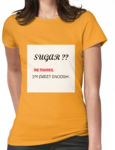 Sugar? I'm sweet enough. Womens Fitted T-Shirt