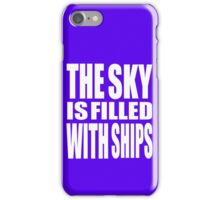 The Sky Is Filled With Ships iPhone Case/Skin
