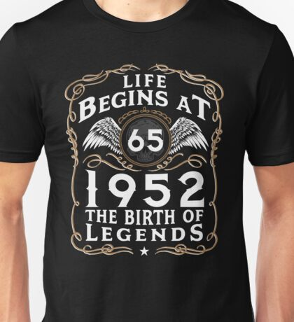 Life Begins At 65 1952 The Birth Of Legends Unisex T-Shirt