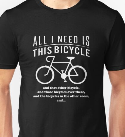 All i need is this bicycle T-shirt Unisex T-Shirt