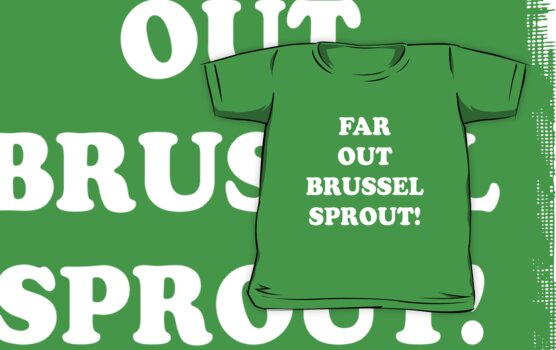 Far Out Brussel Sprout! by Carol Knudsen