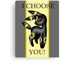 Umbreon, I choose you! Canvas Print