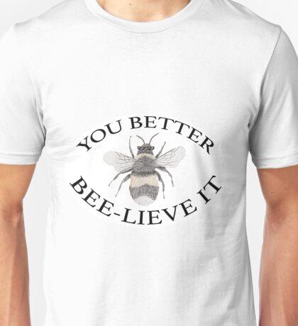 You Better Beelieve It Unisex T-Shirt