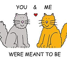 You and me were meant to be, romantic cats. by KateTaylor