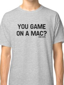 You Game On A Mac? How Cute Classic T-Shirt