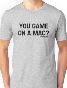 You Game On A Mac? How Cute Unisex T-Shirt