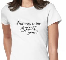 But Why Is the Rum Gone? Womens Fitted T-Shirt