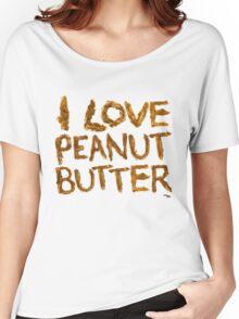 I LOVE PEANUT BUTTER! Women's Relaxed Fit T-Shirt
