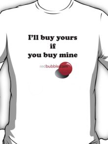 I'll buy yours if you buy mine T-Shirt