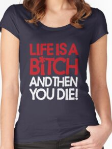 Life is a bitch and then you die Women's Fitted Scoop T-Shirt