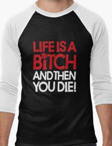 Life is a bitch and then you die Men's Baseball ¾ T-Shirt