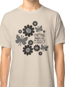 KNITTING NEEDLES BUTTERFLY MAKES LIFE CUDDLY Classic T-Shirt