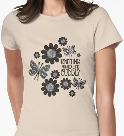 KNITTING NEEDLES BUTTERFLY MAKES LIFE CUDDLY Womens Fitted T-Shirt