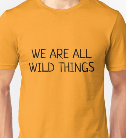 we are all wild things Unisex T-Shirt