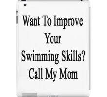 Want To Improve Your Swimming Skills?  Call My Mom  iPad Case/Skin