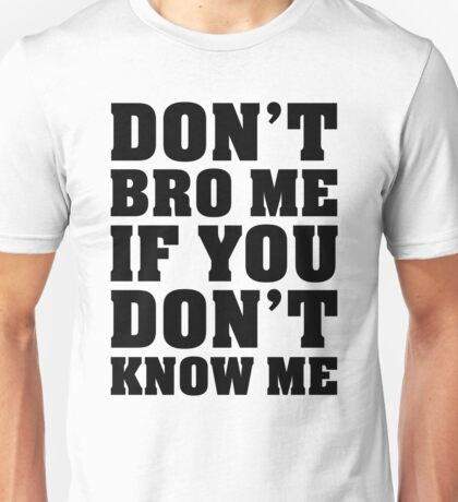 DON'T BRO ME IF YOU DON'T KNOW ME Unisex T-Shirt