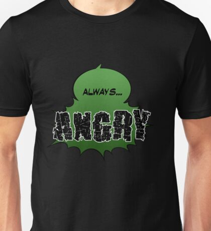 Always... ANGRY Unisex T-Shirt