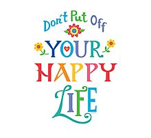 Don't Put Off Your Happy Life Photographic Print