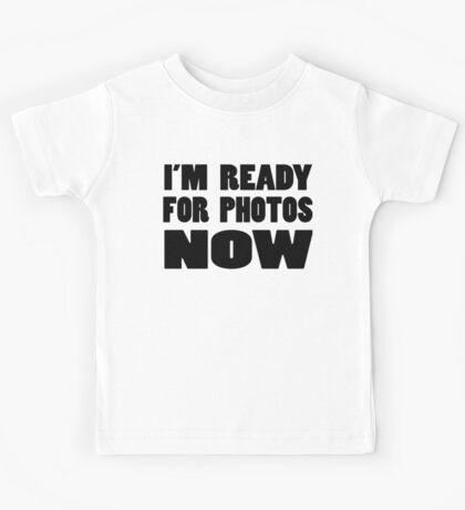 I'm Ready for Photos Now Kids Tee