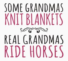 Limited Edition Funny 'Some Grandmas Knit Blankets. Real Grandmas Ride Horses' Gift T-Shirt & Accessories T-Shirt
