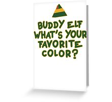 Buddy Elf What's Your Favorite Color? | Buddy The Elf Christmas Quote Greeting Card