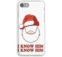 Santa!? I Know Him! I Know Him! | Buddy The Elf Christmas Movie Quote, Santa Shirt, Ugly Christmas Sweater iPhone Case/Skin