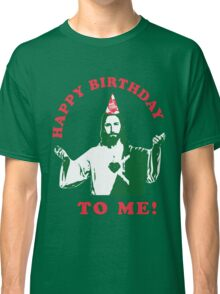 Happy Birthday To Me! | Jesus Christmas Funny Quote Ugly Sweater Classic T-Shirt