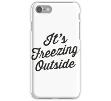 It's Freezing Outside | Winter, Christmas iPhone Case/Skin