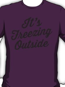 It's Freezing Outside | Winter, Christmas T-Shirt