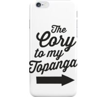 The Cory To My Topanga | Boy Meets World Quote Shirt iPhone Case/Skin