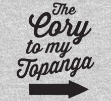 The Cory To My Topanga | Boy Meets World Quote Shirt by ABFTs