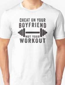 Cheat On Your Boyfriend, Not Your Workout   Funny Fitness Inspirational Quote, Workout Shirt Unisex T-Shirt