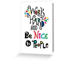 Work Hard & Be Nice To People  Greeting Card