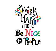 Work Hard & Be Nice To People  Photographic Print