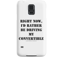 Right Now, I'd Rather Be Driving My Convertible - Black Text Samsung Galaxy Case/Skin