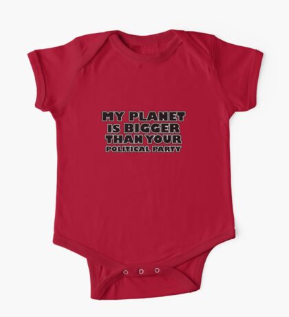 My planet is bigger than your political party One Piece - Short Sleeve