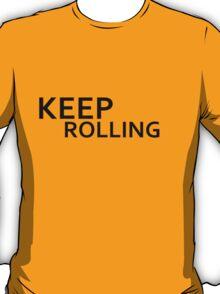 keep rolling T-Shirt