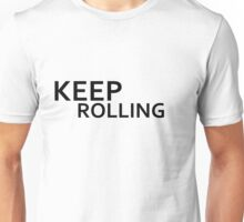 keep rolling Unisex T-Shirt