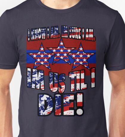 Im US Till I Die! Unisex T-Shirt